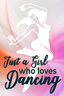 Just a Girl Who Loves Dancing: Dance Journal Dancer Gift Blank Lined Notebook