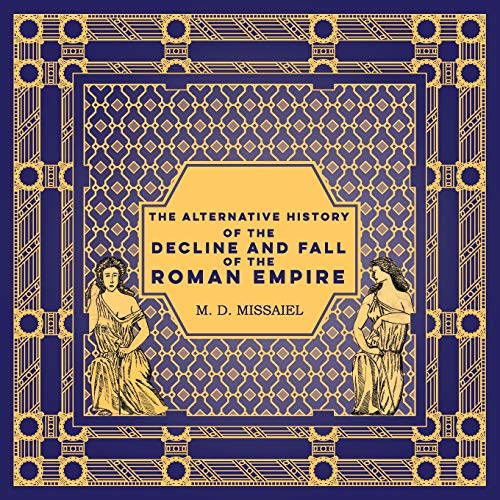 Compare Textbook Prices for The Alternative History of the Decline and Fall of the Roman Empire  ISBN 9781734953800 by Missaiel, M D