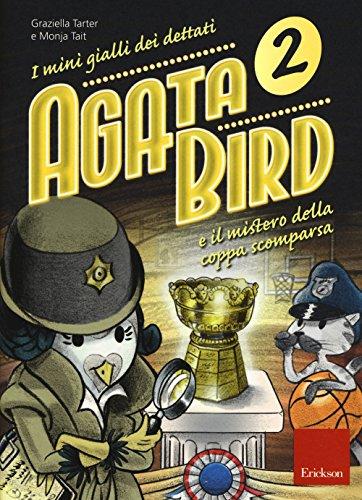 Agata Bird e il mistero della coppa. I minigialli dei dettati. Con adesivi (Vol.)