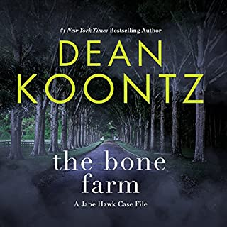 The Bone Farm     A Jane Hawk Case File              By:                                                                                                                                 Dean Koontz                               Narrated by:                                                                                                                                 Elisabeth Rodgers,                                                                                        James Anderson Foster                      Length: 2 hrs and 1 min     1,935 ratings     Overall 4.1