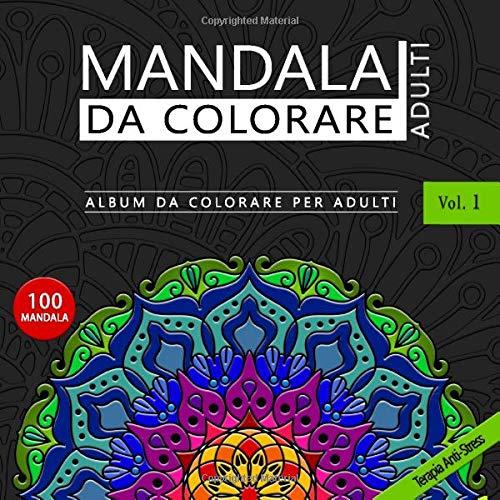 Mandala da colorare Adulti - Album da colorare per Adulti Vol.1: 100 mandala disegnati a mano