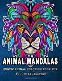 Animal Mandalas: Exotic Animal Coloring Book for Adults Relaxation: Beautiful Animal Mandalas for stress relief and relaxation/ 40 Amazing Animal ... and Many More!/ Featuring Meditation Designs