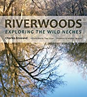 Riverwoods: Exploring the Wild Neches (River Books, Sponsored by the Meadows Center for Water and t)