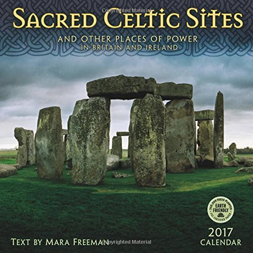 Sacred Celtic Sites 2017 Wall Calendar: And Other Places of Power in Britain and Ireland