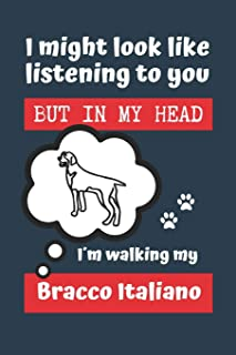 I MIGHT LOOK LIKE LISTENING TO YOU BUT IN MY HEAD I´M WALKING MY BRACCO ITALIANO: BLANK LINED DOG JOURNAL | Keep Track of ...
