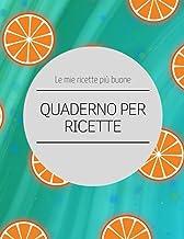 QUADERNO PER RICETTE: Ricettario da scrivere per conservare tutte le tue ricette più buone.. (Quaderni di cucina) (Italian...