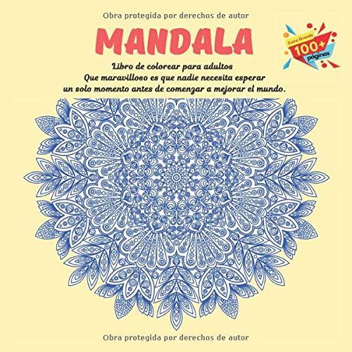 Libro de colorear para adultos Mandala - Que maravilloso es que nadie necesita esperar un solo momento antes de comenzar a mejorar el mundo.