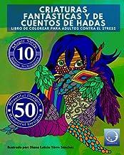 Libro de Colorear para Adultos Contra El Stress: Criaturas Fantásticas y de Cuentos de Hadas: Volume 4 (Anti-Estres Mandal...