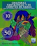 Libro de Colorear para Adultos Contra El Stress: Criaturas Fantásticas y de Cuentos de Hadas:...