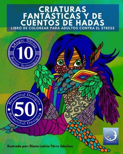 Libro de Colorear para Adultos Contra El Stress: Criaturas Fantásticas y de Cuentos de Hadas: Volume 4 (Anti-Estres Mandala De La Zen Arte-Terapia)
