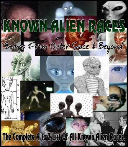 KNOWN ALIEN RACES – Beings from Outer Space and Beyond (The Complete A to Z List of All Known Alien Races)
