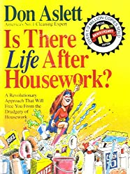 Image: Is There Life After Housework [a Revolutionary Approach That Will Free You From The Drudgery Of Housework] By Don Aslett America's No. 1 Cleaning Expert | Paperback: 215 pages | Publisher: Marsh Creek Press; 10 Anv edition (March 15, 1992)