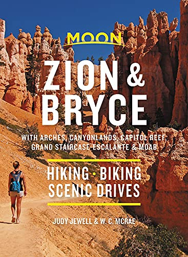 Moon Zion & Bryce: With Arches, Canyonlands, Capitol Reef, Grand Staircase-Escalante & Moab: Hiking, Biking, Scenic Drives (Travel Guide)
