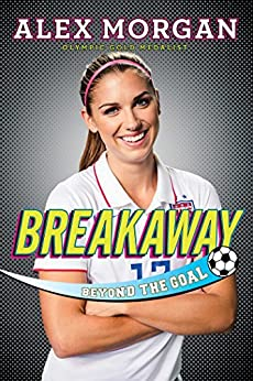 Breakaway: Beyond the Goal by [Alex Morgan]