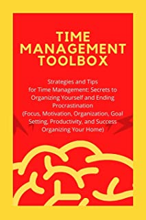 Time Management Toolbox: Strategies and Tips for Time Management: Secrets to Organizing Yourself and Ending Procrastinatio...