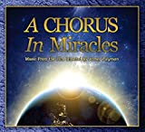 "A Chorus in Miracles Soundtrack: A Musical Celebration of the 50th Anniversary of the Spiritual Classic ""A Course in Miracles"""