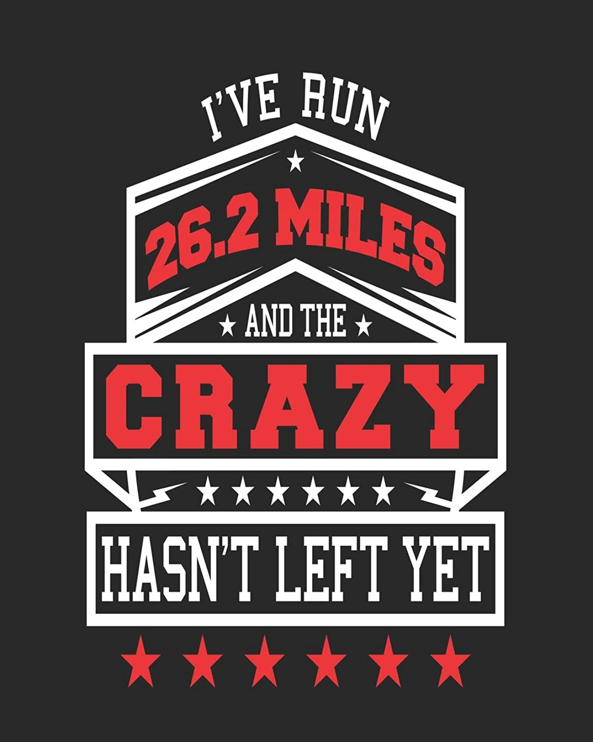 I've Run 26.2 Miles and the Crazy Hasn't Left Yet: Funny Running Notebook
