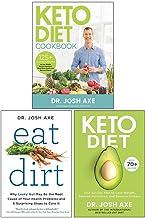 Dr Josh Axe Collection 3 Books Set (Keto Diet Cookbook, Eat Dirt, Keto Diet)
