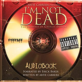 I'm Not Dead     The Journals of Charles Dudley              By:                                                                                                                                 Artie Cabrera                               Narrated by:                                                                                                                                 Erik Baker                      Length: 6 hrs and 17 mins     9 ratings     Overall 4.2