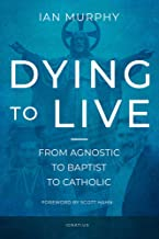 Dying to Live: From Agnostic to Baptist to Catholic