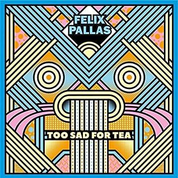 Too Sad for Tea