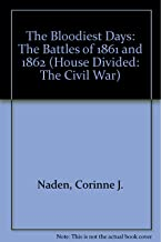 The Bloodiest Days: The Battles of 1861and 1862 (The House Divided (The Civil War).)