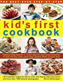 The Best-Ever Step-by-Step Kid's First Cookbook: Delicious Recipe Ideas For 5-12 Year Olds
