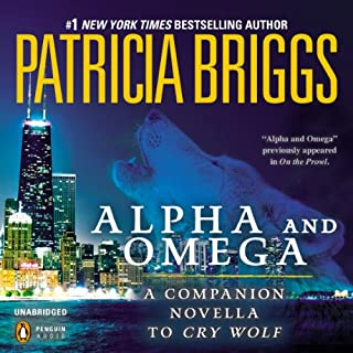 Alpha and Omega     A Novella from On the Prowl              Written by:                                                                                                                                 Patricia Briggs                               Narrated by:                                                                                                                                 Holter Graham                      Length: 2 hrs and 25 mins     17 ratings     Overall 4.8
