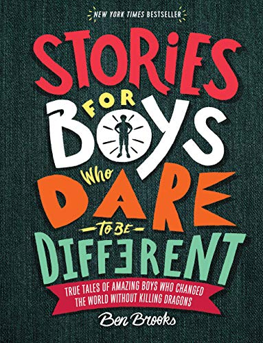 Stories for Boys Who Dare to Be Different: True Tales of Amazing Boys Who Changed the World without Killing Dragons (The Dare to Be Different Series)
