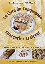 Le livre du compagnon charcutier-traiteur de Jean-Claude Frentz