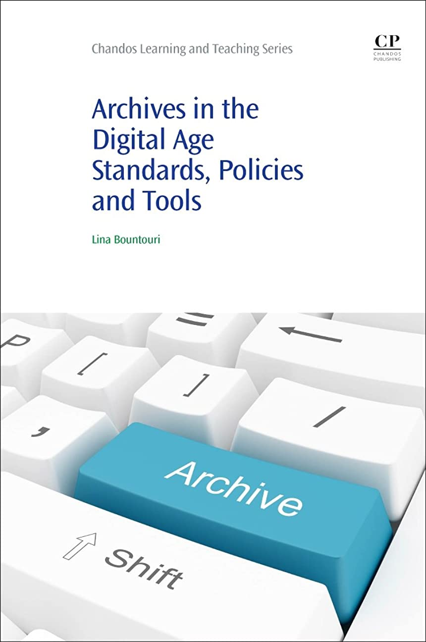ステッチタンカー式Archives in the Digital Age: Standards, Policies and Tools (Chandos Information Professional Series)