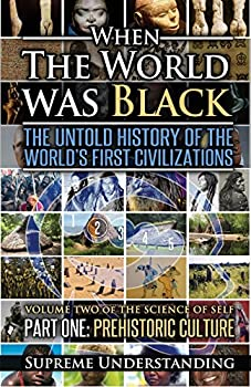 When The World Was Black  The Untold History of the World s First Civilizations Part One  Prehistoric Cultures