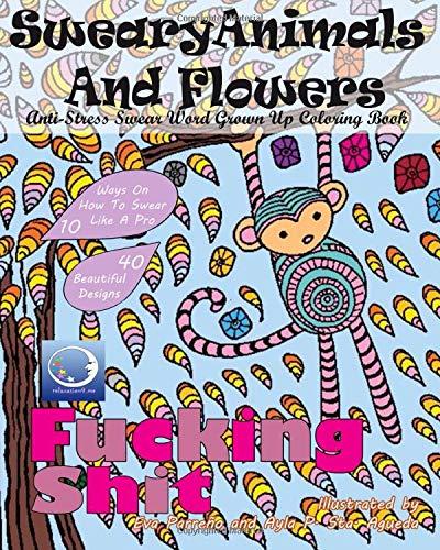 Sweary Animals and Flowers (アメリカ 人気ランキング 大人の塗り絵-本 - やさしい 簡単 癒し 大人のぬりえ 洋書 - 初心者 マンダラ イラスト 名画 男 女の子 動物 花 自然 絶景 文様 洋書)
