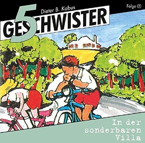 5 Geschwister (Folge 7) - In der sonderbaren Villa by Dieter B. Kabus