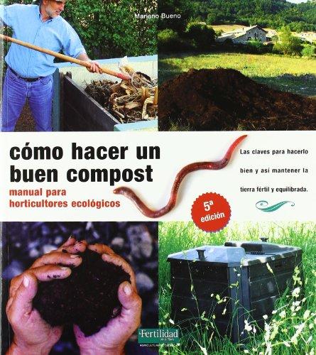 Cómo hacer un buen compost: manual para horticultores ecológicos: 2 (Guías para la Fertilidad de...