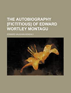 The Autobiography [Fictitious] of Edward Wortley Montagu