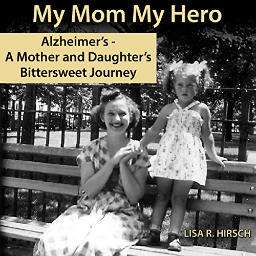 My Mom My Hero     Alzheimer's, a Mother and Daughter's Bittersweet Journey              By:                                                                                                                                 Lisa R. Hirsch                               Narrated by:                                                                                                                                 Jannie Meisberger                      Length: 2 hrs and 42 mins     2 ratings     Overall 5.0