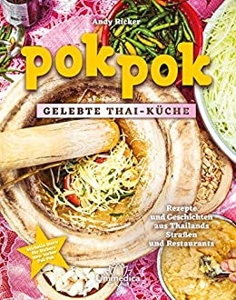 Pok Pok Gelebte Thai-Küche: Rezepte und Geschichten aus Thailands Straßen und Restaurants (German Edition) by [Andy Ricker]