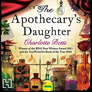 The Apothecary's Daughter                   By:                                                                                                                                 Charlotte Betts                               Narrated by:                                                                                                                                 Anne Dover                      Length: 13 hrs and 28 mins     373 ratings     Overall 4.3