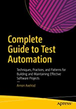 Complete Guide to Test Automation: Techniques, Practices, and Patterns for Building and Maintaining Effective Software Pro...
