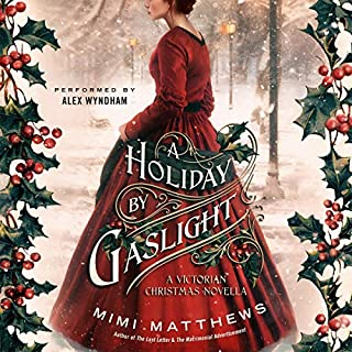 A Holiday by Gaslight     A Victorian Christmas Novella              By:                                                                                                                                 Mimi Matthews                               Narrated by:                                                                                                                                 Alex Wyndham                      Length: 4 hrs and 4 mins     5 ratings     Overall 5.0