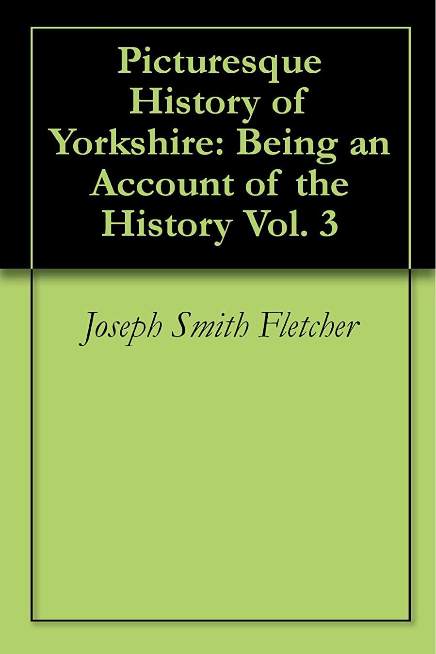 不一致ふくろう転倒Picturesque History of Yorkshire: Being an Account of the History Vol. 3 (English Edition)