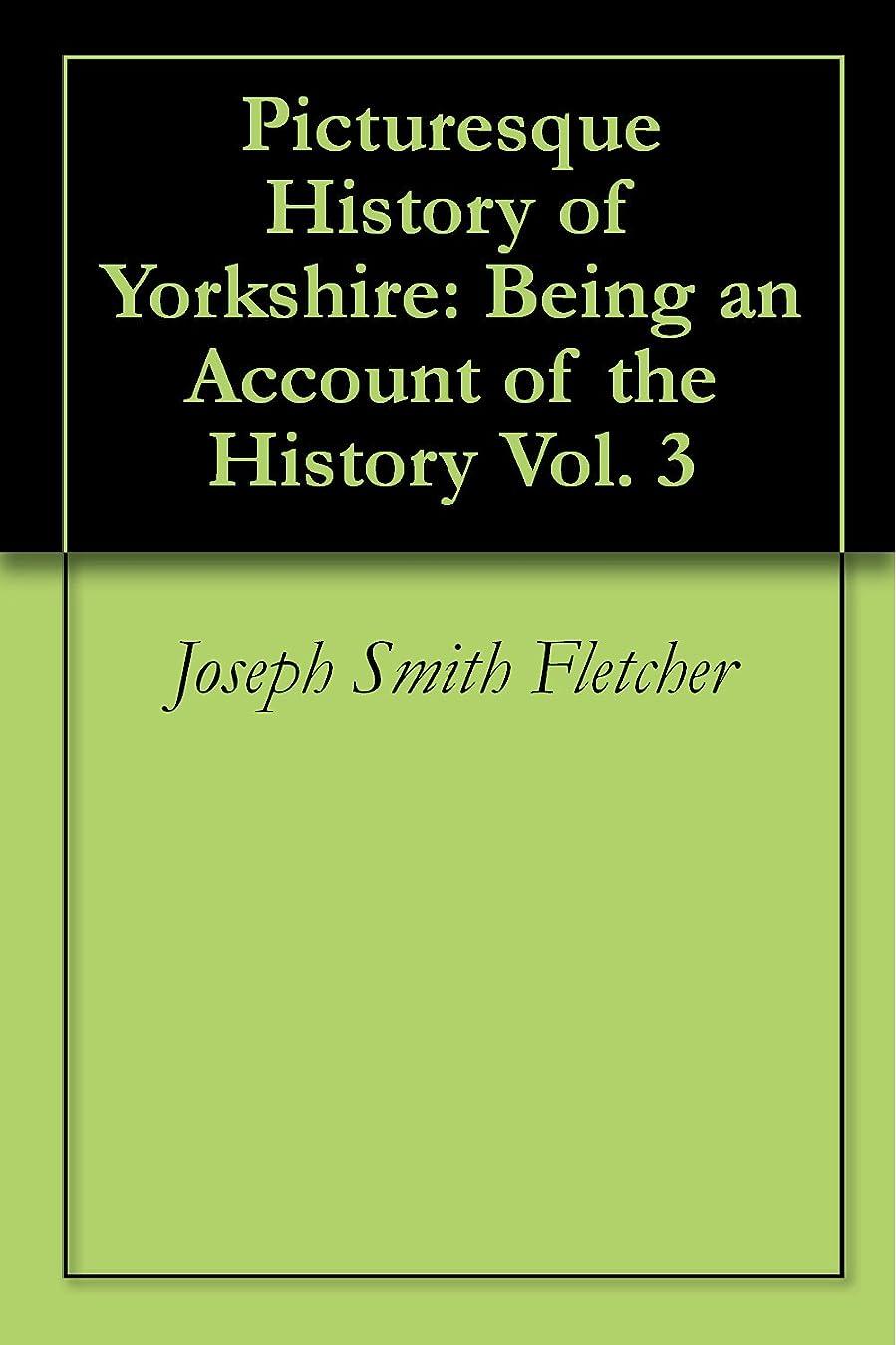 不一致ふくろう転倒Picturesque History of Yorkshire: Being an Account of the History Vol. 3 (English Edition)