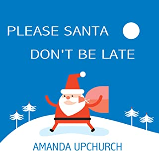 Please Santa Don't Be Late
