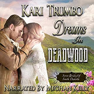 Dreams in Deadwood     Seven Brides of South Dakota, Book 1              By:                                                                                                                                 Kari Trumbo                               Narrated by:                                                                                                                                 Meghan Kelly                      Length: 5 hrs and 56 mins     41 ratings     Overall 4.7