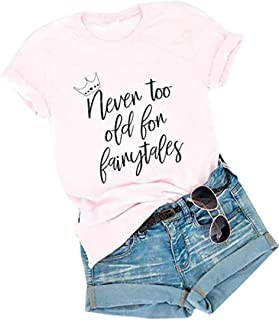 LLHXRUI Never Too Old for Fairytales Shirt Women Funny Letter Print Princess Graphic Tees Shirt