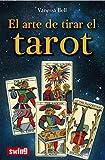 El arte de tirar el tarot: Conozca las distintas maneras de tirar las cartas e interpretar el tarot (Divulgación)