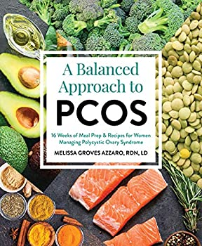 A Balanced Approach to PCOS  16 Weeks of Meal Prep & Recipes for Women Managing Polycystic Ovary Syndrome