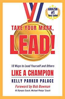 Take Your Mark, LEAD!: Ten Ways to Lead Yourself and Others Like a Champion