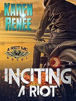 Inciting a Riot: A Riot MC Novel #2 by [Karen Renee]